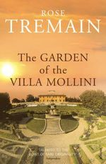 The Garden of the Villa Mollini : and Other Stories - Rose Tremain