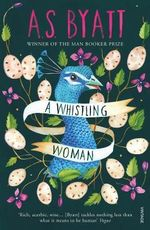 A Whistling Woman - A. S. Byatt