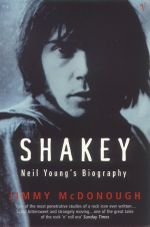 Shakey : Neil Young's Biography - Jimmy McDonough