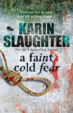 A Faint Cold Fear : The Grant County series 3 - Karin Slaughter