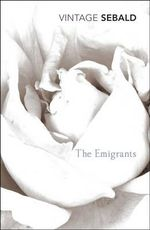 The Emigrants : Vintage Classics - W. G. Sebald