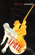 Broken April : Vintage Classics - Ismail Kadare