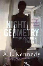Night Geometry and the Garscadden Trains - A. L. Kennedy