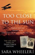 Too Close to the Sun : The Life and Times of Denys Finch Hatton - Sara Wheeler