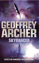 Skydancer : Secrets Are Dangerous, Top Secrets Fatal - Geoffrey Archer