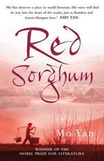 Red Sorghum : Winner of the Nobel Prize for Literature 2012 - Yan Mo