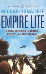 Empire Lite : Nation Building in Bosnia, Kosovo, Afghanistan - Michael Ignatieff