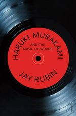 Haruki Murakami and the Music of Words - Jay Rubin