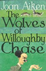 Wolves Of Willoughby Chase, The : The Wolves Chronicles - Book 1 - Joan Aiken