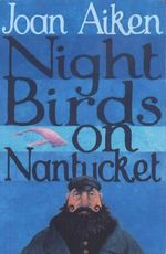 Night Birds on Nantucket : Wolves of Willoughby Chase Ser. - Joan Aiken