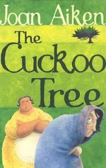 The Cuckoo Tree : The Wolves of Willoughby Chase Sequence - Joan Aiken