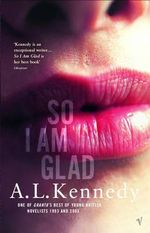 So I am Glad - A. L. Kennedy
