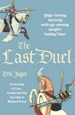 The Last Duel : A True Story of Trial by Combat in Medieval France - Eric Jager