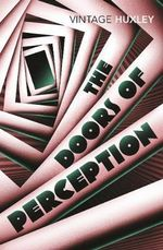 The Doors Of Perception : Vintage Classics - Aldous Huxley