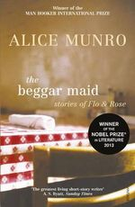 The Beggar Maid :  Stories of Flo and Rose - Alice Munro
