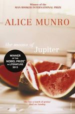 The Moons Of Jupiter :  Stories of Flo and Rose - Alice Munro