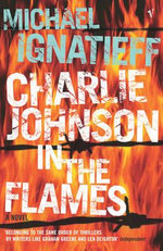 Charlie Johnson In The Flames - Michael Ignatieff