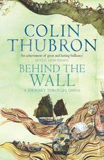 Behind the Wall : A Journey Through China - Colin Thubron