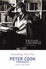 Something Like Fire : Peter Cook Remembered - Peter Cook