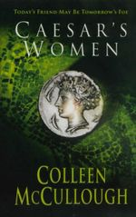 Caesar's Women : Masters of Rome Series : Book 4 - Colleen McCullough