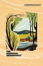 The Essential Hemingway : Vintage Classics - Ernest Hemingway