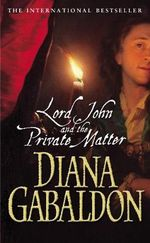 Lord John And The Private Matter : Lord John Series 1 - Diana Gabaldon