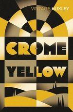 Crome Yellow : Vintage Classics - Aldous Huxley