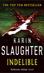 Indelible : The Grant County series 4 - Karin Slaughter