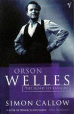 Orson Welles : The Road to Xanadu - Simon Callow
