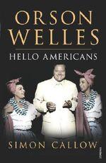 Orson Welles: v. 2 : Hello Americans - Simon Callow