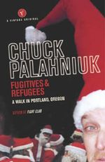 Fugitives And Refugees :  A Walk in Portland, Oregon - Chuck Palahnuik