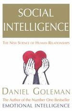 Social Intelligence : The New Science Of Human Relationships :  The Hidden Impact of Relationships - Daniel Goleman