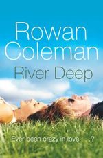 River Deep : Ever Been Crazy In Love...? - Rowan Coleman