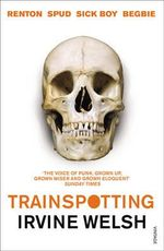 Trainspotting : The Trainspotting Series : Book 1 - Irvine Welsh