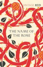 The Name Of The Rose : Vintage Classics - Umberto Eco