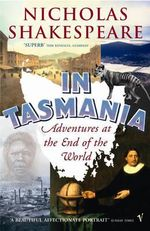 In Tasmania : Adventures at the End of the World - Nicholas Shakespeare