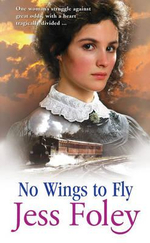 No Wings To Fly : One Woman's Struggle Against Great Odds, With A Heart Tragically Divided - Jess Foley