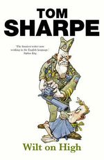 Wilt on High : The Wilt Series : Book 3 - Tom Sharpe