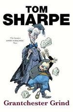 Grantchester Grind : The Porterhouse Blue Series : Book 2 - Tom Sharpe