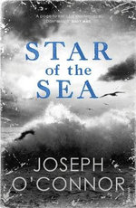 The Star of the Sea : Farewell to Old Ireland - Joseph O'Connor