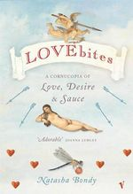 Lovebites : A Cornucopia of Love, Desire and Sauce - Natasha Bondy