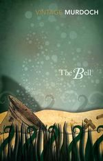 The Bell : Vintage Classics - Iris Murdoch