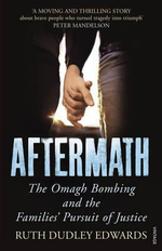 Aftermath : The Omagh Bombing and the Families' Pursuit of Justice - Ruth Dudley Edwards