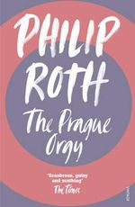 The Prague Orgy - Philip Roth