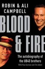 Blood and Fire : The Autobiography of the UB40 Brothers - Robin Campbell
