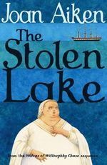 The Stolen Lake : The Wolves of Willoughby Chase Sequence - Joan Aiken