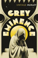 Grey Eminence : A Study in Religion and Politics : Vintage Classics - Aldous Huxley