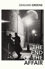 The End of the Affair : Vintage Classics - Graham Greene