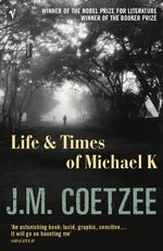 The Life And Times Of Michael K : Winner of the 1983 Man Booker Prize - J. M. Coetzee