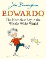 Edwardo  : The Horriblest Boy in the Whole Wide World - John Burningham